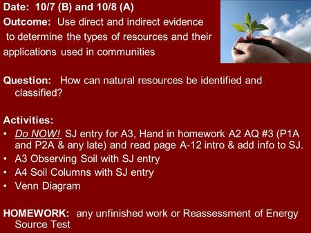 Date: 10/7 (B) and 10/8 (A) Outcome: Use direct and indirect evidence to determine the types of resources and their applications used in communities Question:
