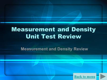 Back to menu Measurement and Density Unit Test Review Measurement and Density Review.