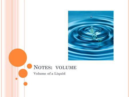 Notes: volume Volume of a Liquid.
