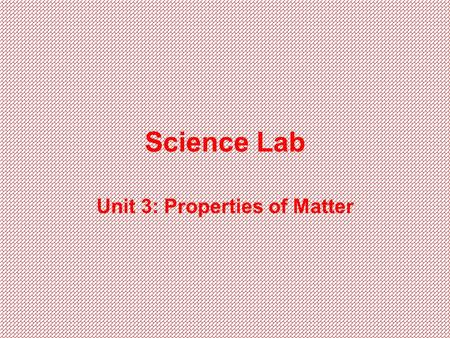 Science Lab Unit 3: Properties of Matter. 07-PS1-2 1.I can identify and classify matter using their physical properties. 2.I can identify and describe.