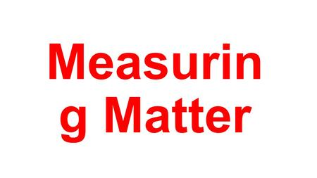 Measurin g Matter. Weight and Mass A. Weight  Weight – measure of the force of gravity on an object B. Mass  Mass – measurement of the amount of matter.