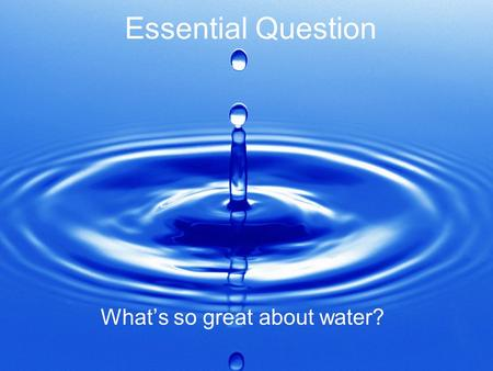 What's So Great About Water?