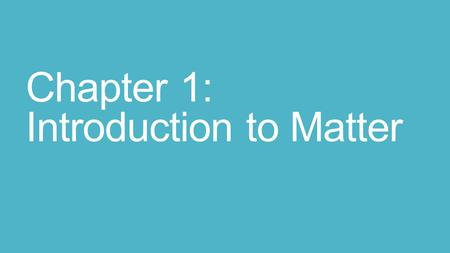 Chapter 1: Introduction to Matter