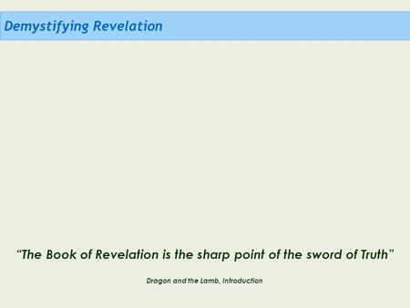 "Demystifying Revelation ""The Book of Revelation is the sharp point of the sword of Truth"" Dragon and the Lamb, Introduction."