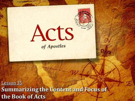 Lesson 35: Summarizing the Content and Focus of the Book of Acts.