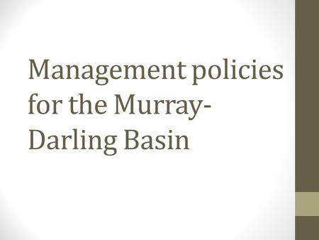 Management policies for the Murray- Darling Basin.