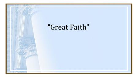"""Great Faith"". The Book of Matthew Pharisees rule religiously Romans rule militarily Racial tension toward Gentiles."