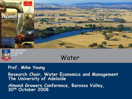 Prof. Mike Young Research Chair, Water Economics and Management The University of Adelaide Almond Growers Conference, Barossa Valley, 30 th October 2008.