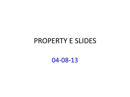 PROPERTY E SLIDES 04-08-13. COURSE SELECTION: PREPARATION Become Familiar with Registration Procedures Especially Wait List (Ask Qs!!) Become Familiar.