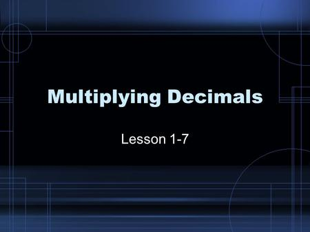 Multiplying Decimals Lesson 1-7. To Multiply: You do not line up the factors by the decimal. Instead, place the number with more digits on top. Line up.