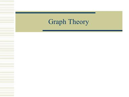 Graph Theory. A branch of math in which graphs are used to solve a problem. It is unlike a Cartesian graph that we used throughout our younger years of.