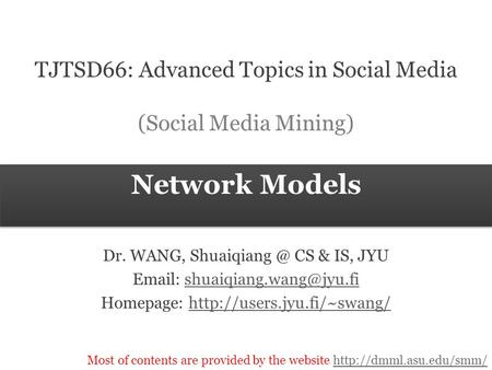 Most of contents are provided by the website  Network Models TJTSD66: Advanced Topics in Social Media (Social.
