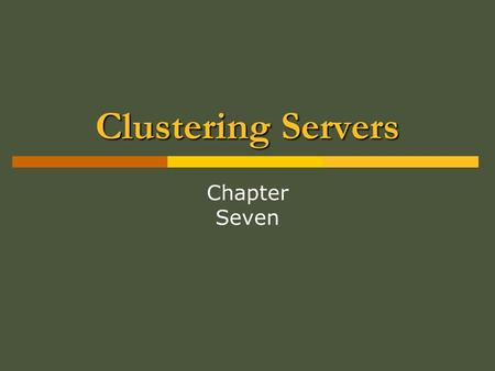 Clustering Servers Chapter Seven. Exam Objectives in this Chapter:  Plan services for high availability Plan a high availability solution that uses clustering.