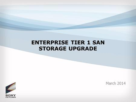ENTERPRISE TIER 1 SAN STORAGE UPGRADE March 2014.