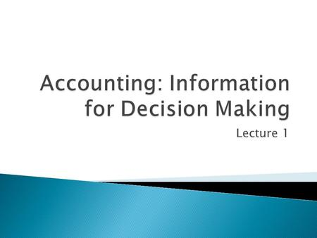 "Lecture 1.  Accounting is ""the language of business.""  More precisely, accounting is a system of maintaining records of a company's operations and communicating."