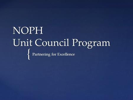 { NOPH Unit Council Program Partnering for Excellence.