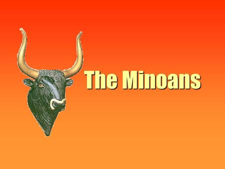 The Minoans. The Minoans and the Mycenaeans First Civilizations in Europe The Minoans (2000-1459 BCE) The Mycenaeans (1600-1100 BCE)