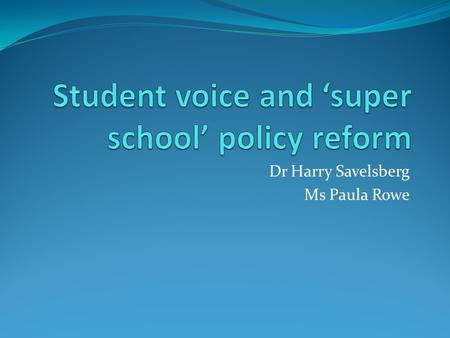 Dr Harry Savelsberg Ms Paula Rowe. Research Project An investigation of students' experiences and perceptions of school at Mark Oliphant College - B –