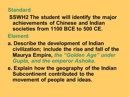 Standard SSWH2 The student will identify the major achievements of Chinese and Indian societies from 1100 BCE to 500 CE. Element a. Describe the development.