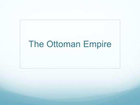 The Ottoman Empire. Rise of Ottoman Turks Turks under the leader Osman began to gain territory from the declining Seljuk Turks in the late 13 th century.
