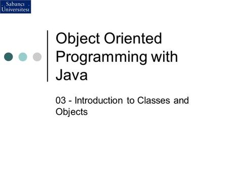 Object Oriented Programming with Java 03 - Introduction to Classes and Objects.