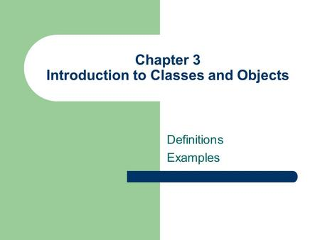 Chapter 3 Introduction to Classes and Objects Definitions Examples.