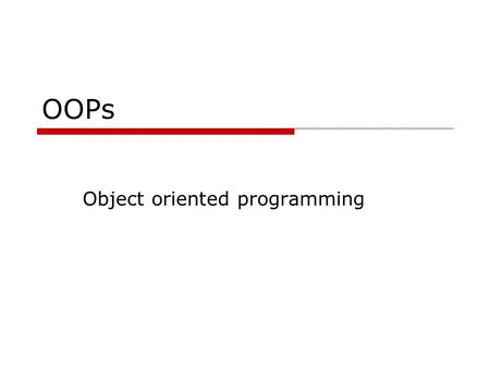 OOPs Object oriented programming. Abstract data types  Representationof type and operations in a single unit  Available for other units to create variables.