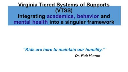 """Kids are here to maintain our humility."" Dr. Rob Horner"