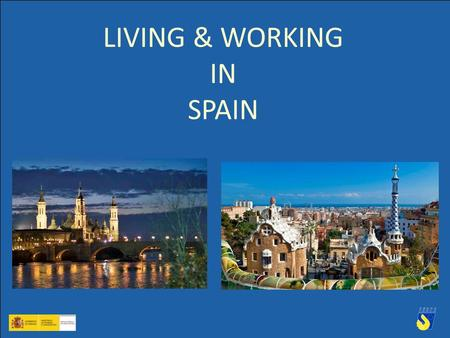 1 LIVING & WORKING IN SPAIN. Destination: Spain 2 Welcome!!