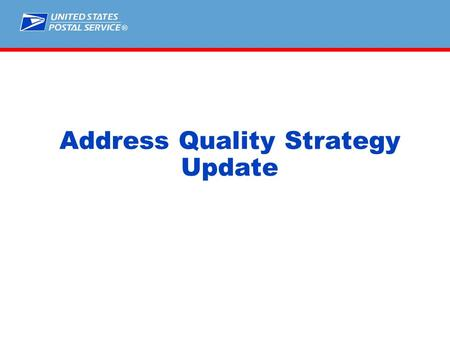 ® Address Quality Strategy Update. Transformation Strategies Reduce Costs Increase Delivery Point Sequencing to 95% Improve Service Reduce UAA by 50%