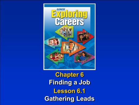 Chapter 6 Finding a Job Chapter 6 Finding a Job Lesson 6.1 Gathering Leads Lesson 6.1 Gathering Leads.