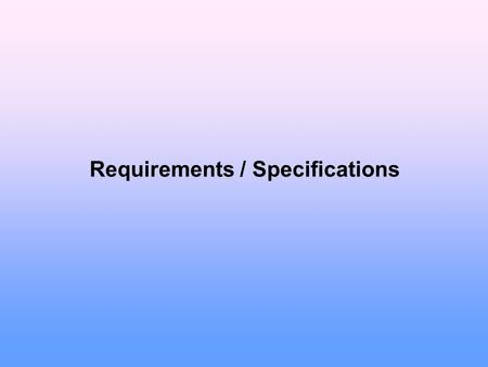 Requirements / Specifications. 01/18/10CS-499G2 Requirements Determine what the customer needs (wants) the software to do  What are requirements?  An.