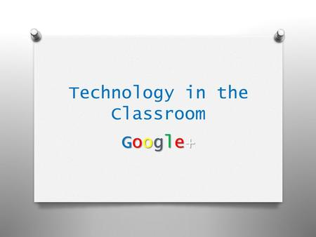 Technology in the Classroom Google+Google+Google+Google+