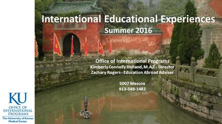 International Educational Experiences Summer 2016 Office of International Programs Kimberly Connelly Holland, M.A.T - Director Zachary Rogers - Education.