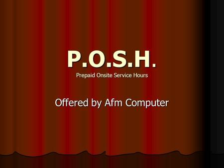 P.O.S.H. Prepaid Onsite Service Hours Offered by Afm Computer.