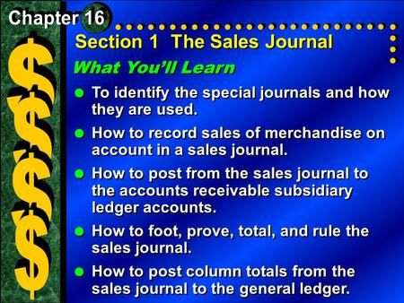 Section 1The Sales Journal What You'll Learn  To identify the special journals and how they are used.  How to record sales of merchandise on account.