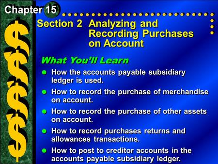 Section 2Analyzing and Recording Purchases on Account What You'll Learn  How the accounts payable subsidiary ledger is used.  How to record the purchase.