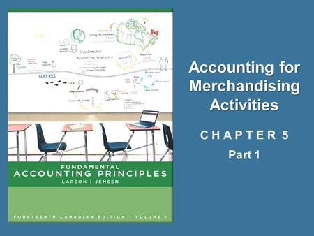 Accounting for Merchandising Activities Accounting for Merchandising Activities C H A P T E R 5 Part 1.