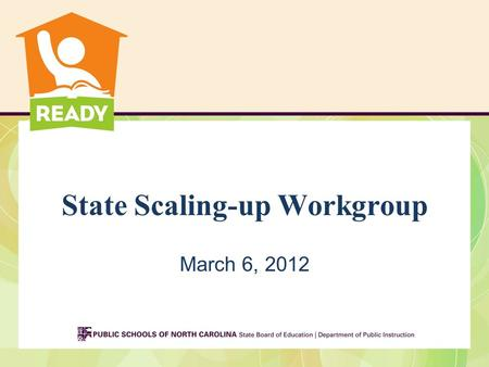 State Scaling-up Workgroup March 6, 2012. SWG Agenda 9:00 Welcome & Introductions 9:15 Review Agenda/TIPS Meeting Form 9:20 Purpose of the Scaling-Up.