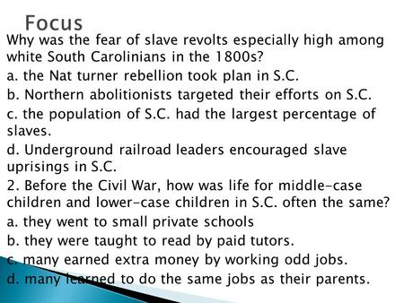  Why was the fear of slave revolts especially high among white South Carolinians in the 1800s?  a. the Nat turner rebellion took plan in S.C.  b. Northern.
