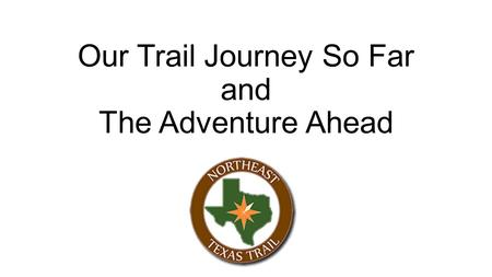 Our Trail Journey So Far and The Adventure Ahead.