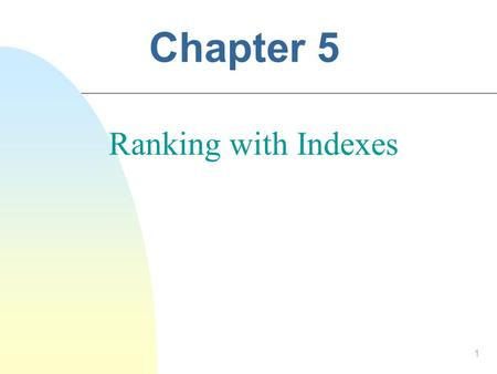Chapter 5 Ranking with Indexes 1. 2 More Indexing Techniques n Indexing techniques:  Inverted files - best choice for most applications  Suffix trees.