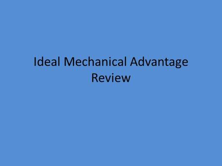 Ideal Mechanical Advantage Review. #1: If you exert an input force of 40 N on a machine and the machine produces an output force of 20 N, what is the.