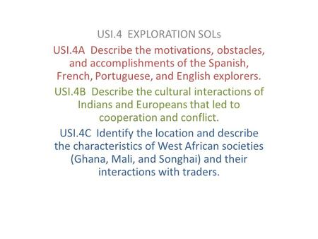 USI.4 EXPLORATION SOLs USI.4A Describe the motivations, obstacles, and accomplishments of the Spanish, French, Portuguese, and English explorers. USI.4B.