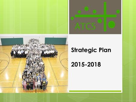 Strategic Plan 2015-2018. Vision and Mission The Association of Trustees of Catholic Schools is a locus for unity and inspiration, rooted in Gospel values,