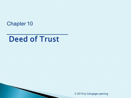 © 2010 by Cengage Learning Deed of Trust Chapter 10 ________________ Deed of Trust.