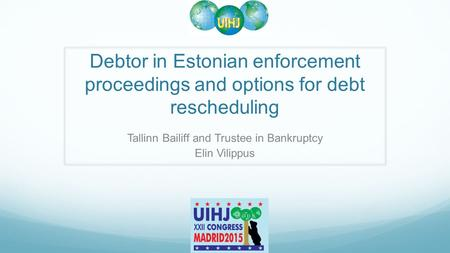 Debtor in Estonian enforcement proceedings and options for debt rescheduling Tallinn Bailiff and Trustee in Bankruptcy Elin Vilippus.