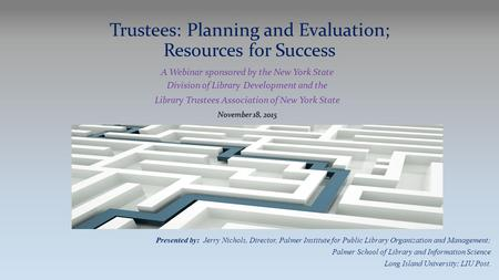 Trustees: Planning and Evaluation; Resources for Success A Webinar sponsored by the New York State Division of Library Development and the Library Trustees.