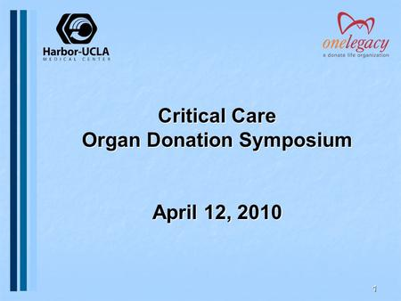 1 Critical Care Organ Donation Symposium April 12, 2010.