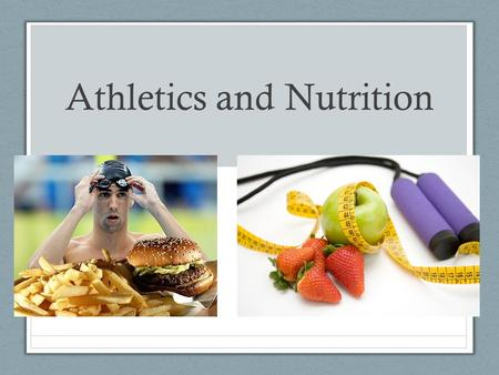 Athletics and Nutrition. Basic goal of sports nutrition Ensure adequate fuel and fluid Preferred fuel depends on the intensity and duration of the physical.